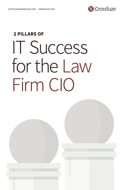 2 Pillars of IT Success for the Law Firm CIO - Crossfuze