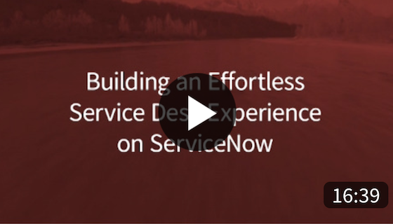 Buidling an Effortless Service Desk Experience on Servicenow On-Demand Webinar