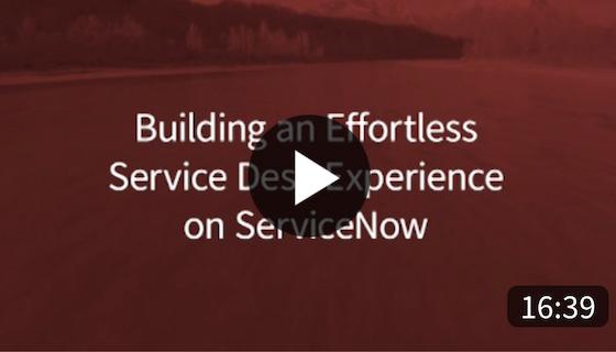 Buidling an Effortless Service Desk Experience on Servicenow On-Demand Webinar
